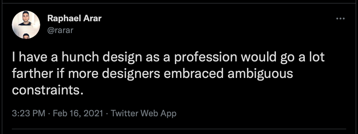 Tweet: I have a hunch design as a profession would go a lot farther if more designers embraced ambiguous constraints.